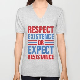 Protest Art - Respect Existence or Expect Resistance Unisex V-Neck