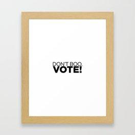DON'T BOO. VOTE! Framed Art Print