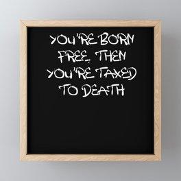 Born Free, Taxed Until Death Framed Mini Art Print