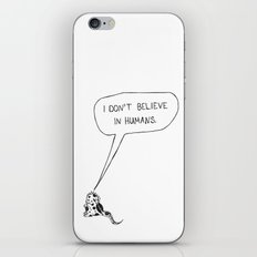 I don't believe in humans. iPhone & iPod Skin