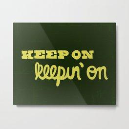 Keep On Keepin On Metal Print