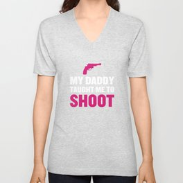 My Daddy Taught Me to Shoot Graphic T-shirt Unisex V-Neck