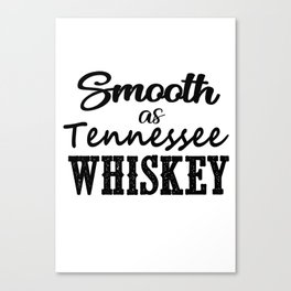 Smooth as Tennesee Whiskey Canvas Print