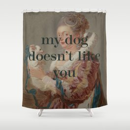 My Dog Doesn't Like You Shower Curtain