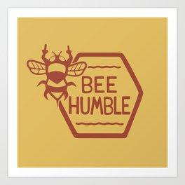 BEE HUMBLE Art Print