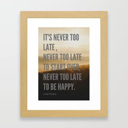 "Jane Fonda "" Never Too Late To Start Over, Never Too Late To Be Happy"" Framed Art Print"