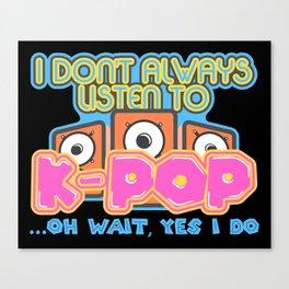 Listen To K-Pop Canvas Print