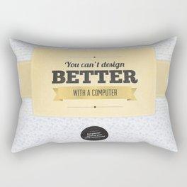 You can't design better with a computer Rectangular Pillow
