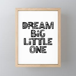 Dream Big Little One inspirational wall art black and white typography poster home wall decor Framed Mini Art Print
