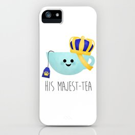 His Majest-tea iPhone Case