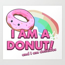 I am a Donut, and I am delicious Art Print