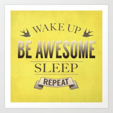 Be Awesome. Repeat. (Yellow) Art Print
