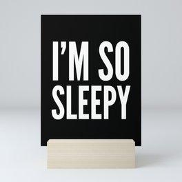I'M SO SLEEPY (Black & White) Mini Art Print