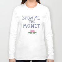 monet Long Sleeve T-shirts featuring Show me the Monet!  by icarusdrunk