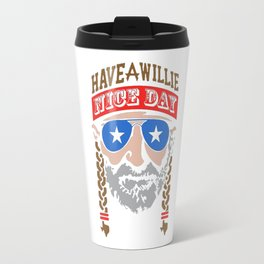 HAVE A WILLIE NELSON NICE DAY Travel Mug