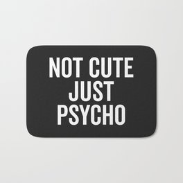 Not Cute Just Psycho Funny Quote Bath Mat