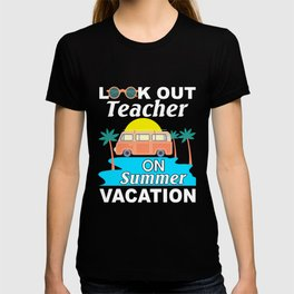 Look Out Teacher On Summer Vacation End of School Year T-shirt