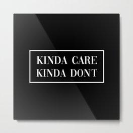 Kinda Care Kinda Don't, Quote Metal Print