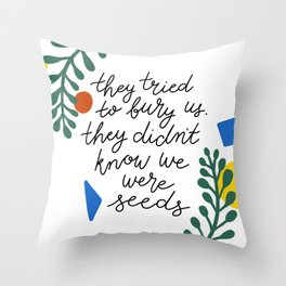 they tried to bury us Throw Pillow