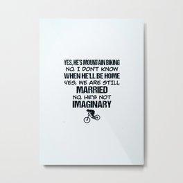 Hobbies MOUNTAIN BIKING Married Imaginary Metal Print