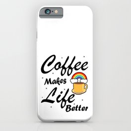 Funny Coffee Rainbow Illustration Makes Life Better  iPhone Case
