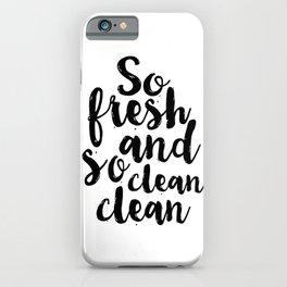 So Fresh And So Clean Clean,Bathroom Decor,BATHROOM WALL ART,Bathroom Sign,Children Quote,kids Gift iPhone Case