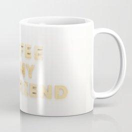 coffee is my boyfriend Coffee Mug
