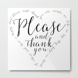 Please and Thank you Metal Print