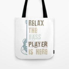 Relax The Bass Player Is Here Bass Guitar Tote Bag