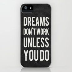Dreams Don't Work Unless You Do iPhone (5, 5s) Slim Case