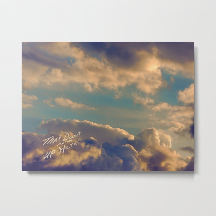 That Doesn't Matter Up Here Metal Print