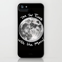 I'm in Tune with the Moon iPhone Case