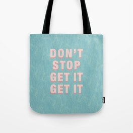 DON'T STOP GET IT GET IT - pink Tote Bag