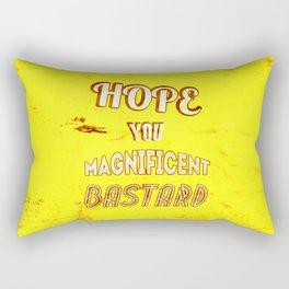 Hope you Magnificent Bastard Rectangular Pillow