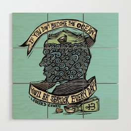 If You Don't Become the Ocean, You'll Be Seasick Every Day. Wood Wall Art