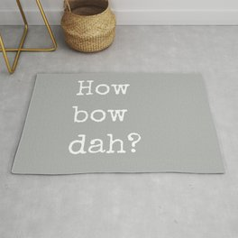 How Bow Dah? Typography Print. Cash it outside! Grey + White Rug