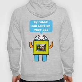 My robot can beat up your dad Hoody