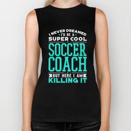I Never Dreamed I'd Be A Super Cool Soccer Coach Shirt Biker Tank
