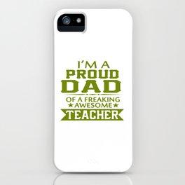 PROUD OF TEACHER'S DAD iPhone Case