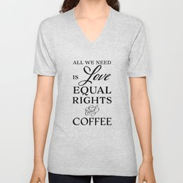 Love, Equal Rights, and Coffee Unisex V-Neck