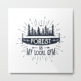 Forest Is My Local Gym Metal Print