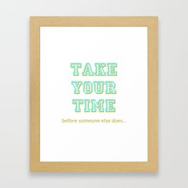 Take Your Time (bold) Framed Art Print