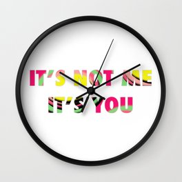 IT'S NOT ME IT'S YOU Wall Clock