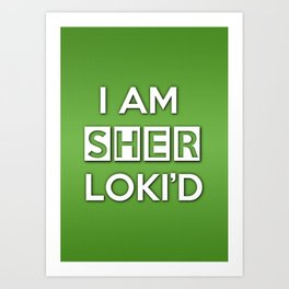 I Am Sher Loki'd Art Print