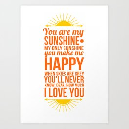 You are my sunshine! Art Print