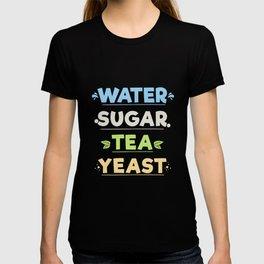 Water Sugar Tea Yeast Kombucha! T-shirt