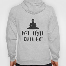 "Inspirational Quote ""Let That Shit Go"" Hustle Quote Print Typography Print Quote Buddha Quote Buddha Hoody"