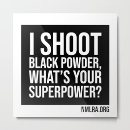 I Shoot Black powder, what's your super power? Metal Print