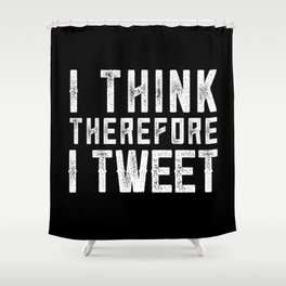 I THINK THEREFORE I TWEET (inverse) Shower Curtain