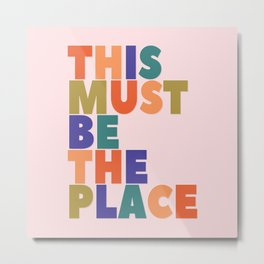This Must Be The Place - colorful type Metal Print